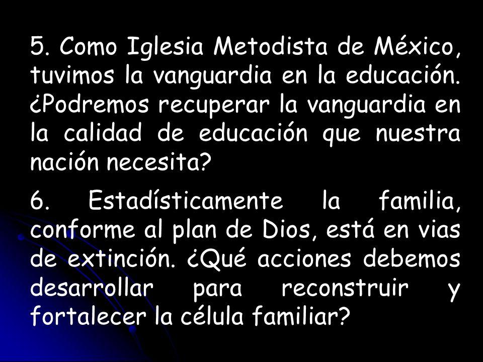 5. Como Iglesia Metodista de México, tuvimos la vanguardia en la educación. ¿Podremos recuperar la vanguardia en la calidad de educación que nuestra n