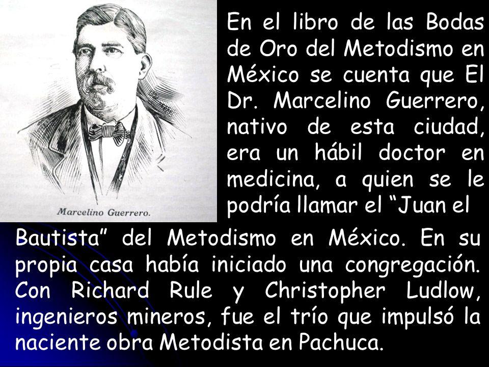 En el libro de las Bodas de Oro del Metodismo en México se cuenta que El Dr. Marcelino Guerrero, nativo de esta ciudad, era un hábil doctor en medicin