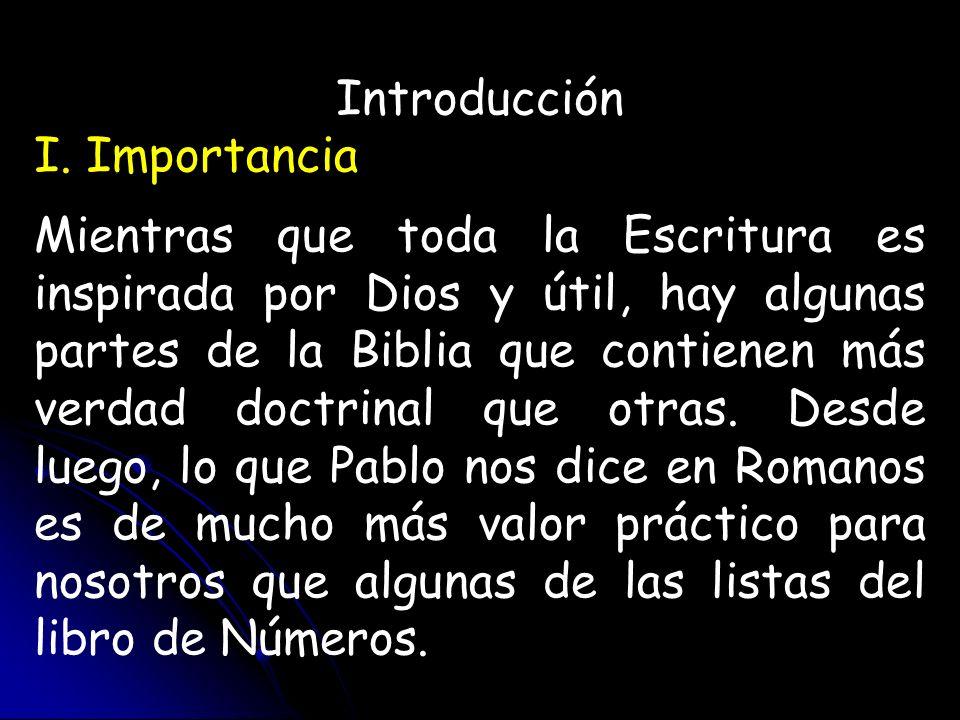 Introducción I. Importancia Mientras que toda la Escritura es inspirada por Dios y útil, hay algunas partes de la Biblia que contienen más verdad doct