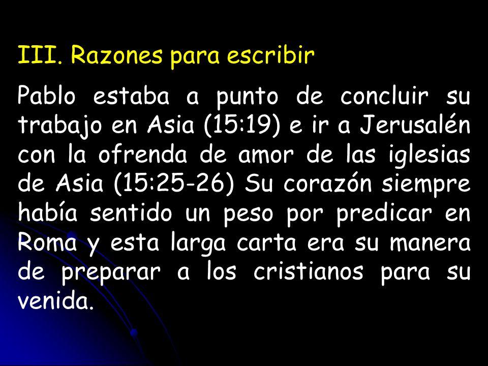 III. Razones para escribir Pablo estaba a punto de concluir su trabajo en Asia (15:19) e ir a Jerusalén con la ofrenda de amor de las iglesias de Asia