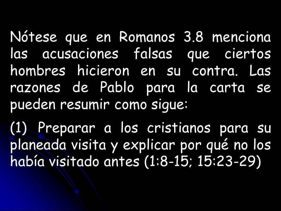 Nótese que en Romanos 3.8 menciona las acusaciones falsas que ciertos hombres hicieron en su contra. Las razones de Pablo para la carta se pueden resu