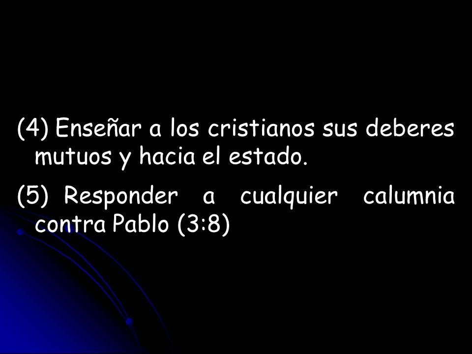 (4) Enseñar a los cristianos sus deberes mutuos y hacia el estado. (5)Responder a cualquier calumnia contra Pablo (3:8)