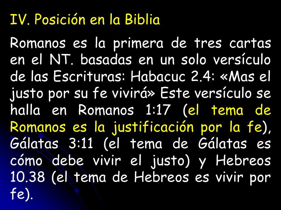 IV. Posición en la Biblia Romanos es la primera de tres cartas en el NT. basadas en un solo versículo de las Escrituras: Habacuc 2.4: «Mas el justo po