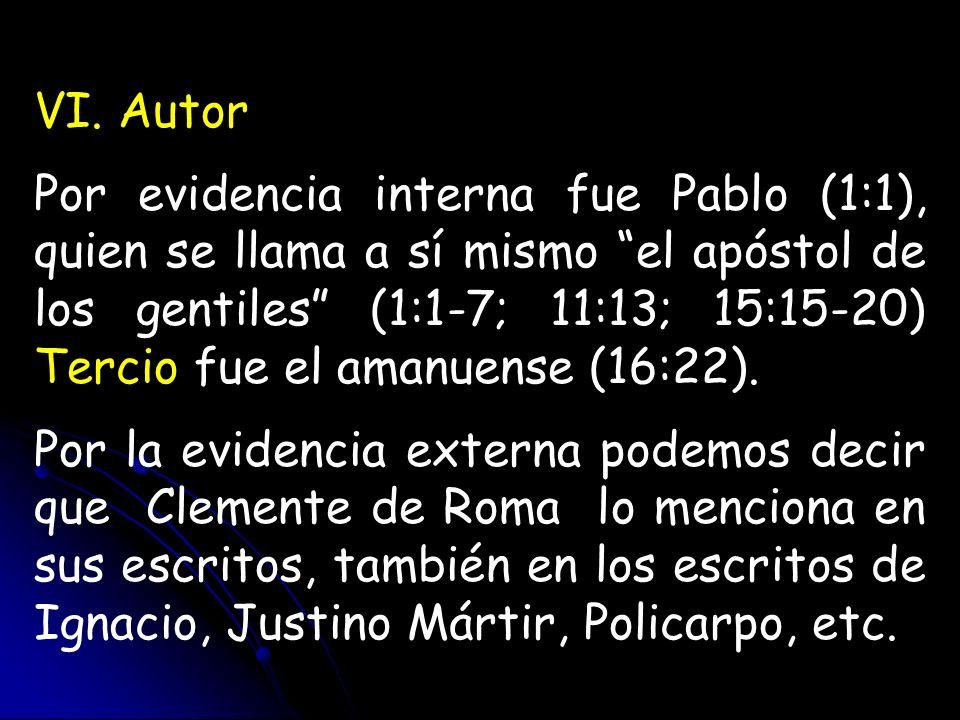 VI. Autor Por evidencia interna fue Pablo (1:1), quien se llama a sí mismo el apóstol de los gentiles (1:1-7; 11:13; 15:15-20) Tercio fue el amanuense