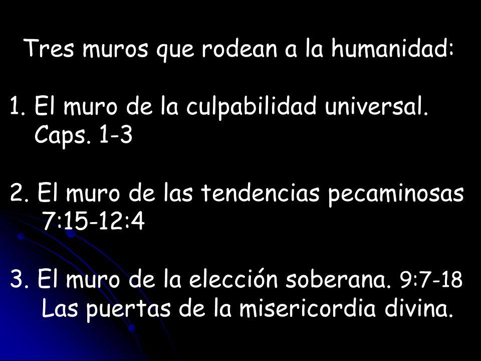 Tres muros que rodean a la humanidad: 1. El muro de la culpabilidad universal. Caps. 1-3 2. El muro de las tendencias pecaminosas 7:15-12:4 3. El muro
