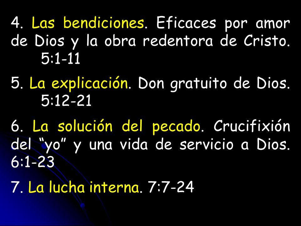 4. Las bendiciones. Eficaces por amor de Dios y la obra redentora de Cristo. 5:1-11 5. La explicación. Don gratuito de Dios. 5:12-21 6. La solución de