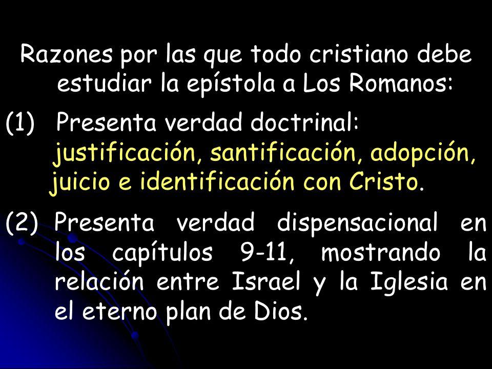 Razones por las que todo cristiano debe estudiar la epístola a Los Romanos: (1) Presenta verdad doctrinal: justificación, santificación, adopción, jui