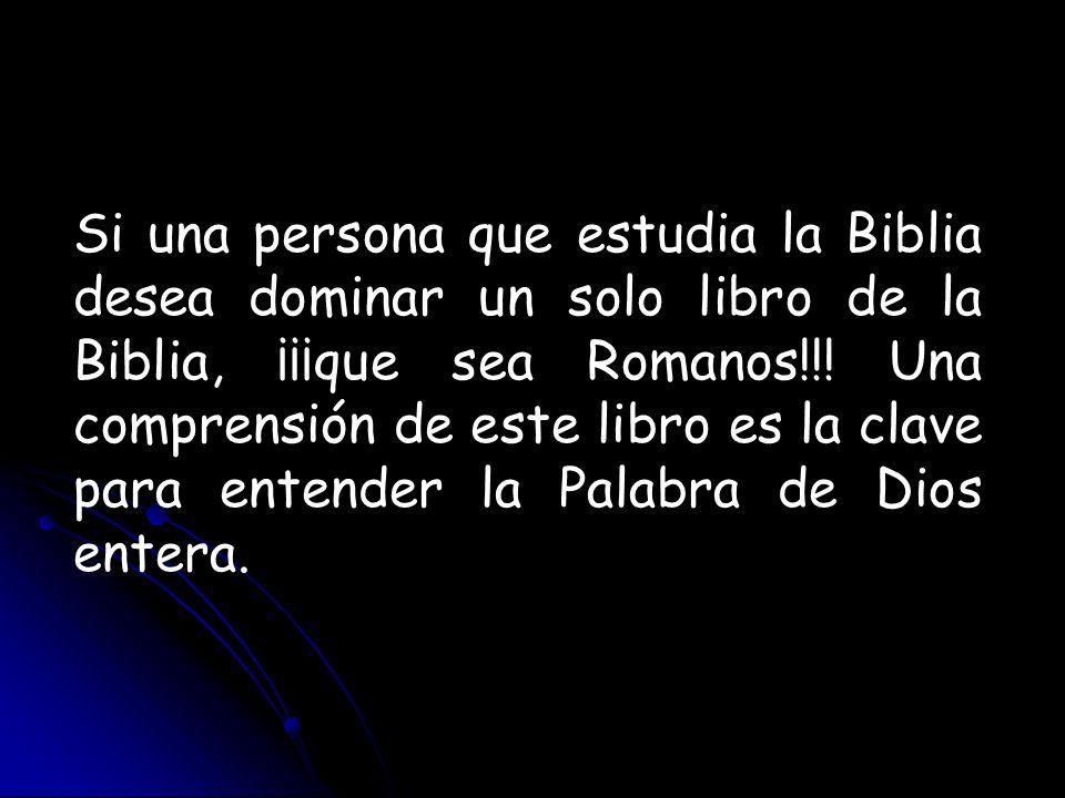 Si una persona que estudia la Biblia desea dominar un solo libro de la Biblia, ¡¡¡que sea Romanos!!! Una comprensión de este libro es la clave para en