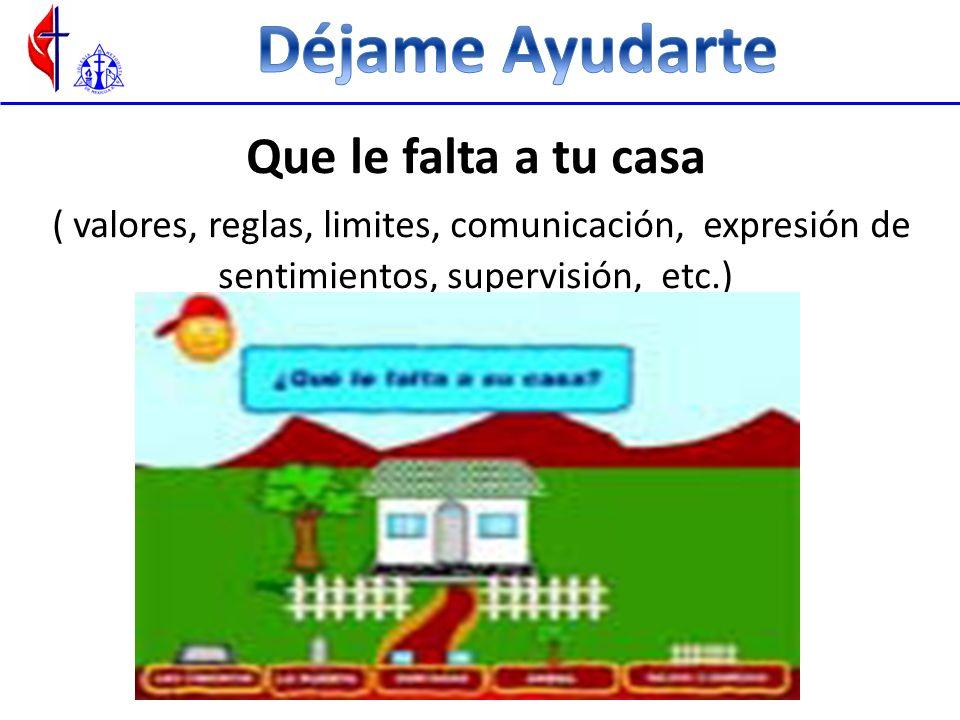 Que le falta a tu casa ( valores, reglas, limites, comunicación, expresión de sentimientos, supervisión, etc.)