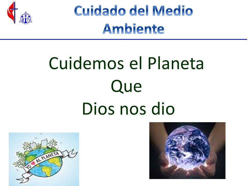 Cuidemos el Planeta Que Dios nos dio