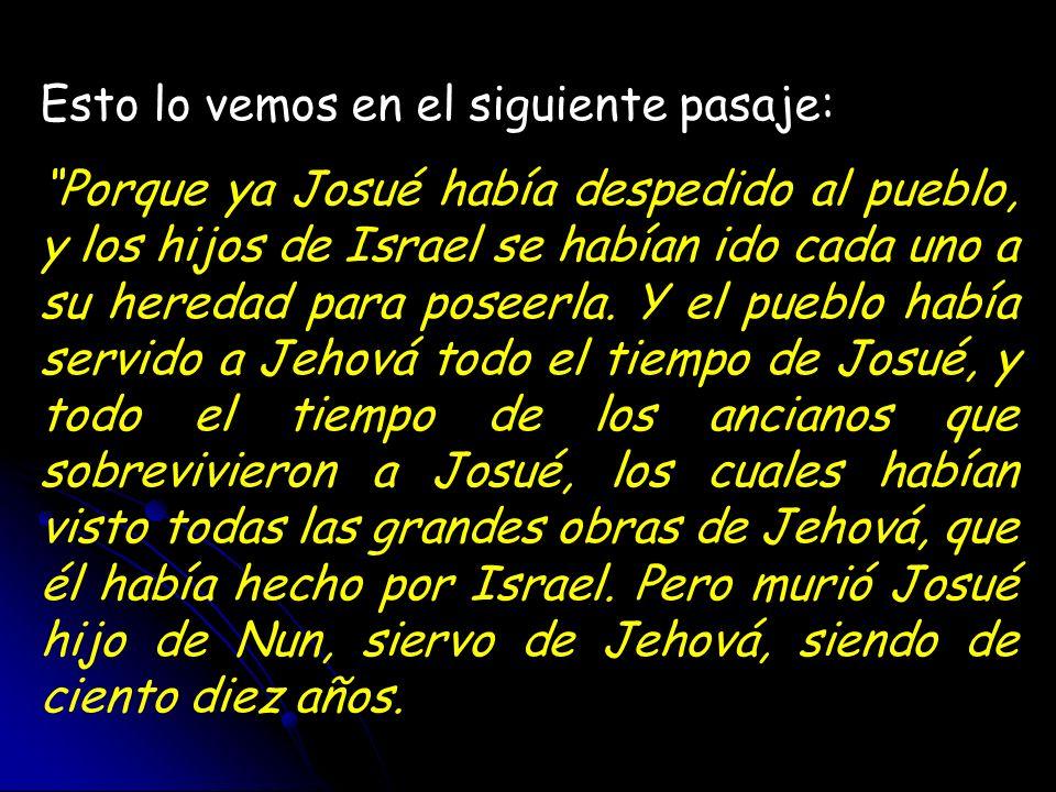 Esto lo vemos en el siguiente pasaje: Porque ya Josué había despedido al pueblo, y los hijos de Israel se habían ido cada uno a su heredad para poseer