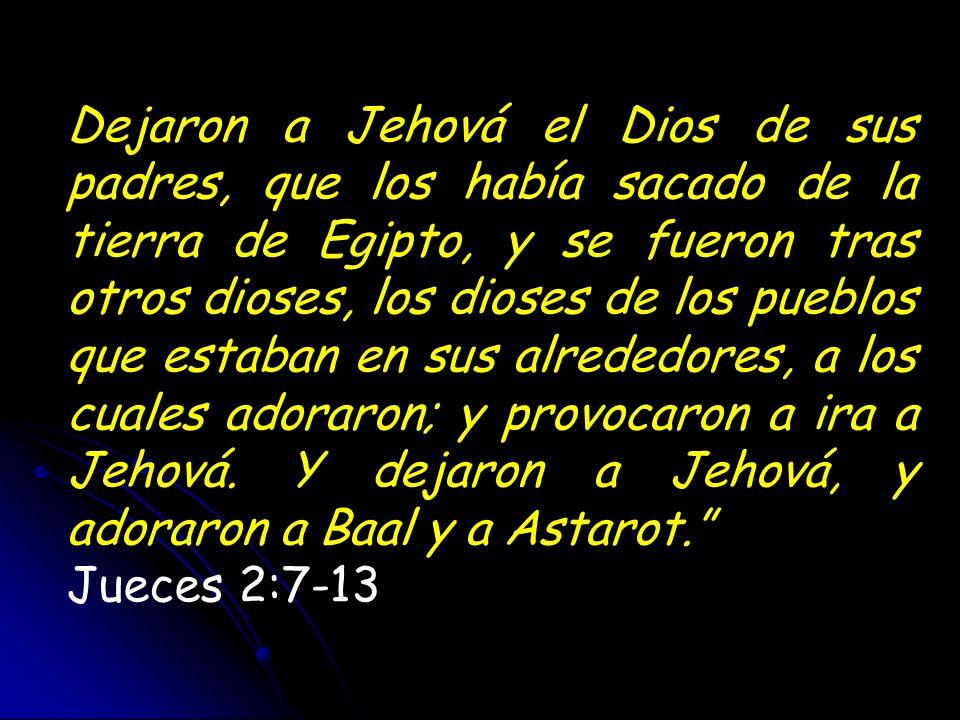 Dejaron a Jehová el Dios de sus padres, que los había sacado de la tierra de Egipto, y se fueron tras otros dioses, los dioses de los pueblos que esta