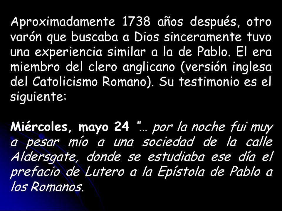 Aproximadamente 1738 años después, otro varón que buscaba a Dios sinceramente tuvo una experiencia similar a la de Pablo.