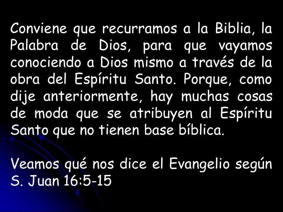 Conviene que recurramos a la Biblia, la Palabra de Dios, para que vayamos conociendo a Dios mismo a través de la obra del Espíritu Santo.