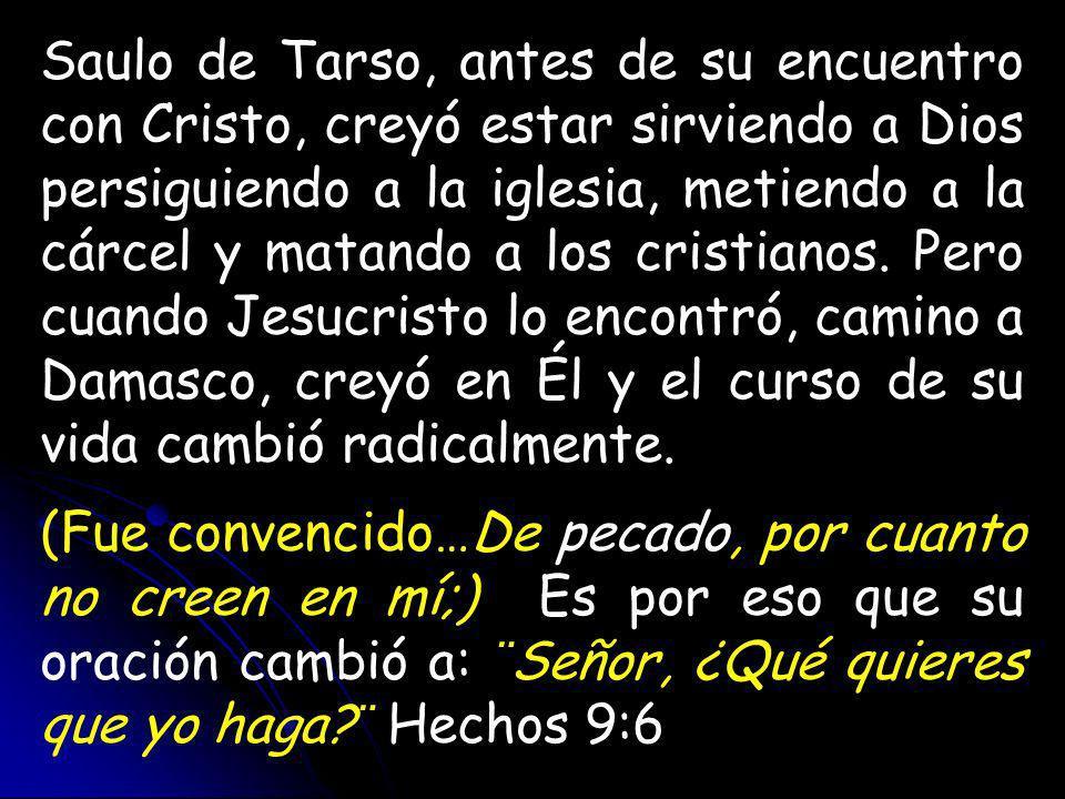 Saulo de Tarso, antes de su encuentro con Cristo, creyó estar sirviendo a Dios persiguiendo a la iglesia, metiendo a la cárcel y matando a los cristianos.