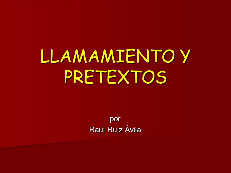 LLAMAMIENTO Y PRETEXTOS por Raúl Ruiz Ávila