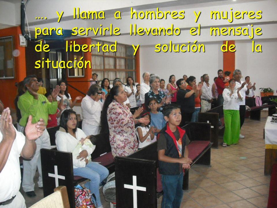 …. y llama a hombres y mujeres para servirle llevando el mensaje de libertad y solución de la situación