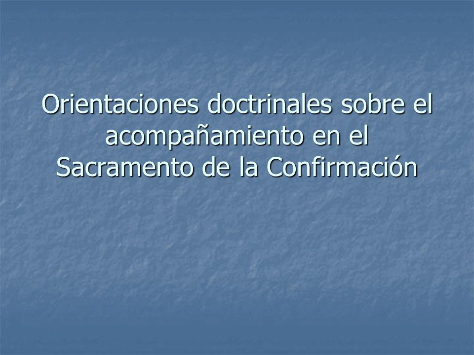 Orientaciones doctrinales sobre el acompañamiento en el Sacramento de la Confirmación