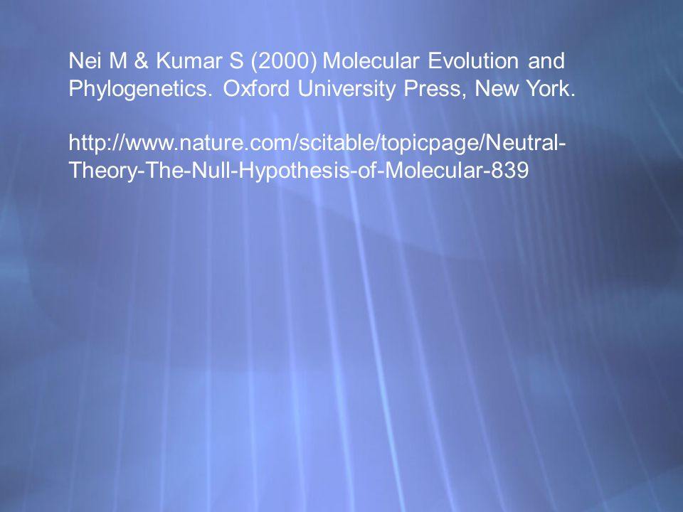 Nei M & Kumar S (2000) Molecular Evolution and Phylogenetics. Oxford University Press, New York. http://www.nature.com/scitable/topicpage/Neutral- The