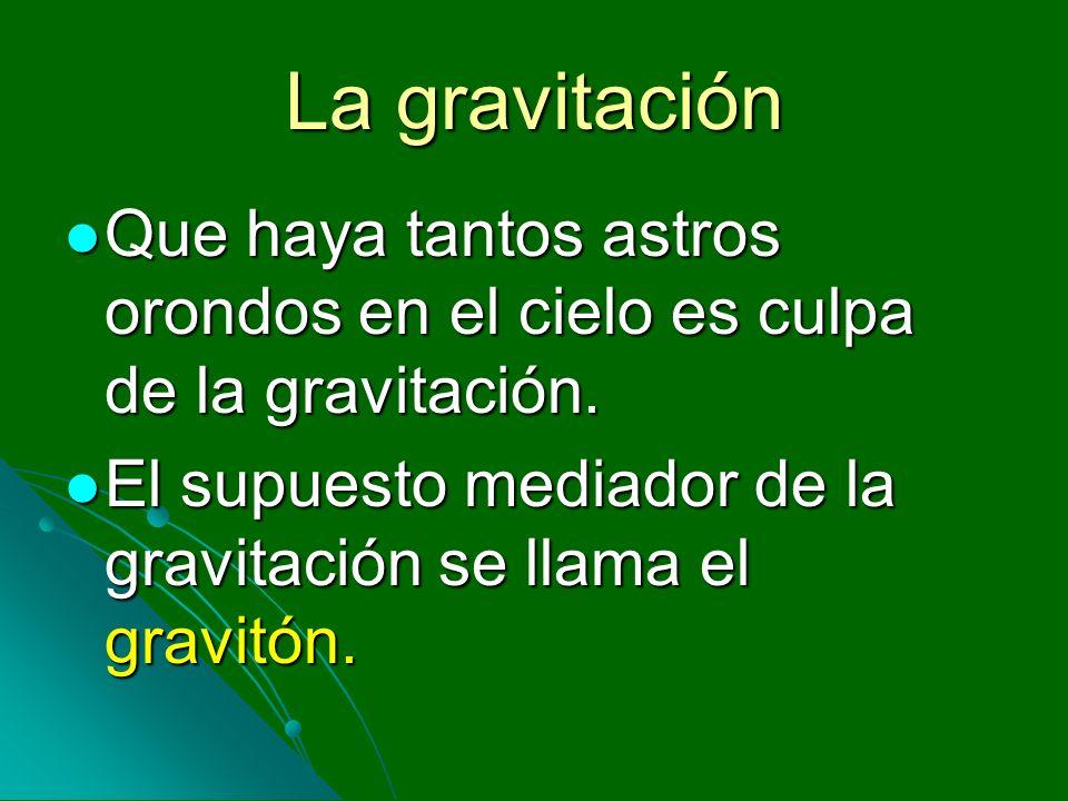 La gravitación Que haya tantos astros orondos en el cielo es culpa de la gravitación. Que haya tantos astros orondos en el cielo es culpa de la gravit