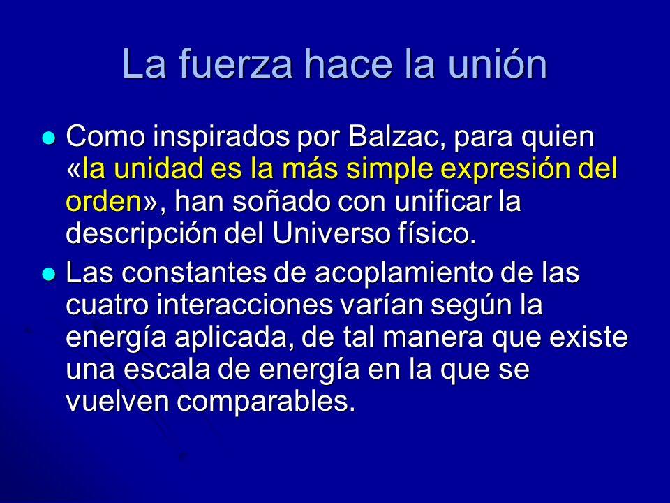 La fuerza hace la unión Como inspirados por Balzac, para quien «la unidad es la más simple expresión del orden», han soñado con unificar la descripció