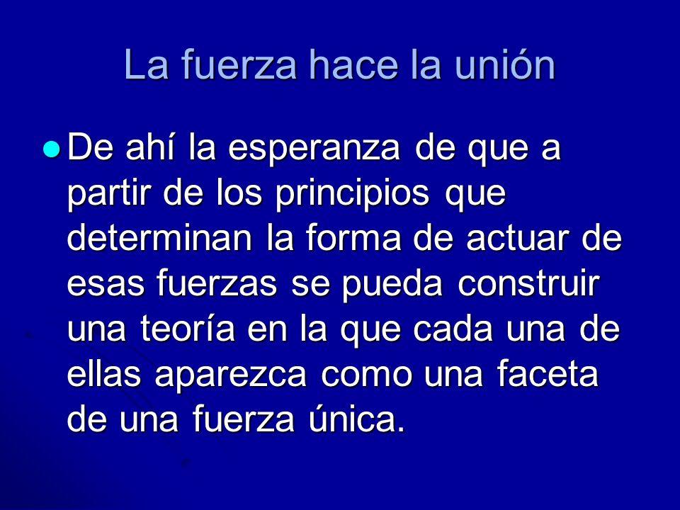 La fuerza hace la unión De ahí la esperanza de que a partir de los principios que determinan la forma de actuar de esas fuerzas se pueda construir una