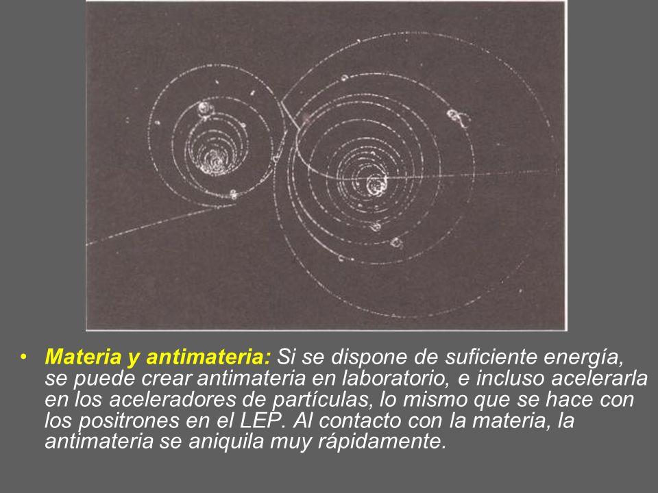 Materia y antimateria: Si se dispone de suficiente energía, se puede crear antimateria en laboratorio, e incluso acelerarla en los aceleradores de par