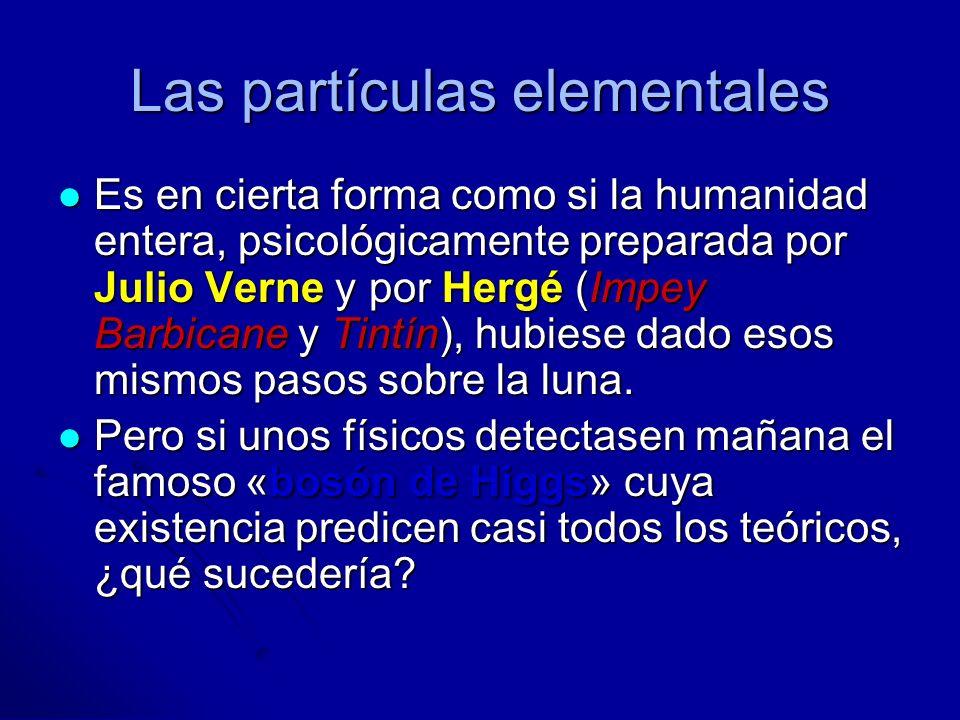 Las partículas elementales Es en cierta forma como si la humanidad entera, psicológicamente preparada por Julio Verne y por Hergé (Impey Barbicane y T