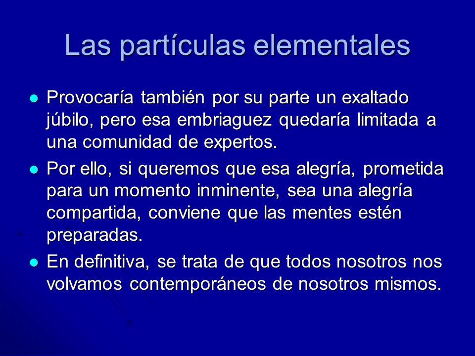 Las partículas elementales La física de las partículas es una disciplina reciente.