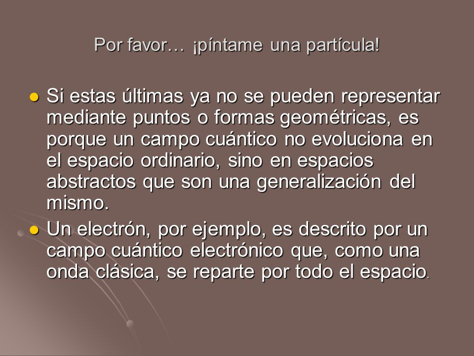 Por favor… ¡píntame una partícula! Si estas últimas ya no se pueden representar mediante puntos o formas geométricas, es porque un campo cuántico no e