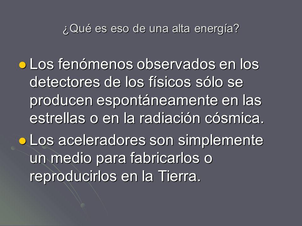 ¿Qué es eso de una alta energía? Los fenómenos observados en los detectores de los físicos sólo se producen espontáneamente en las estrellas o en la r