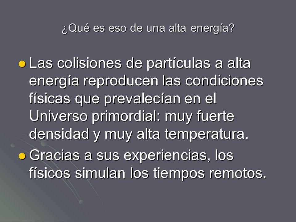 ¿Qué es eso de una alta energía? Las colisiones de partículas a alta energía reproducen las condiciones físicas que prevalecían en el Universo primord