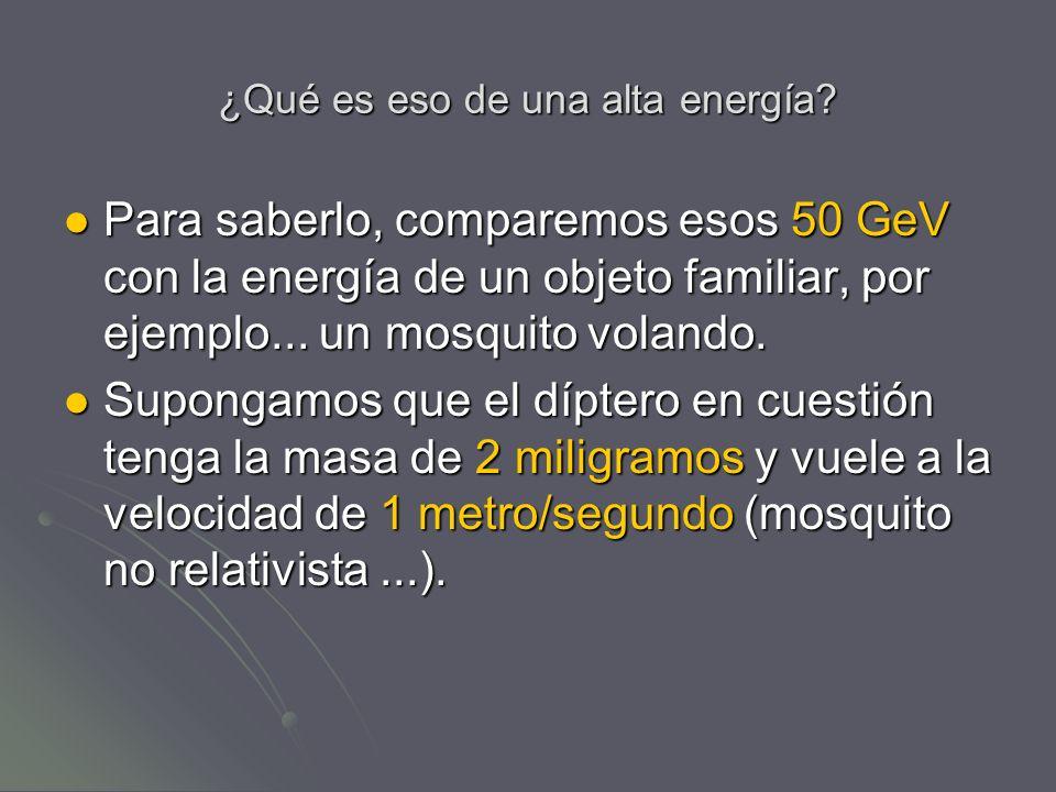 ¿Qué es eso de una alta energía? Para saberlo, comparemos esos 50 GeV con la energía de un objeto familiar, por ejemplo... un mosquito volando. Para s