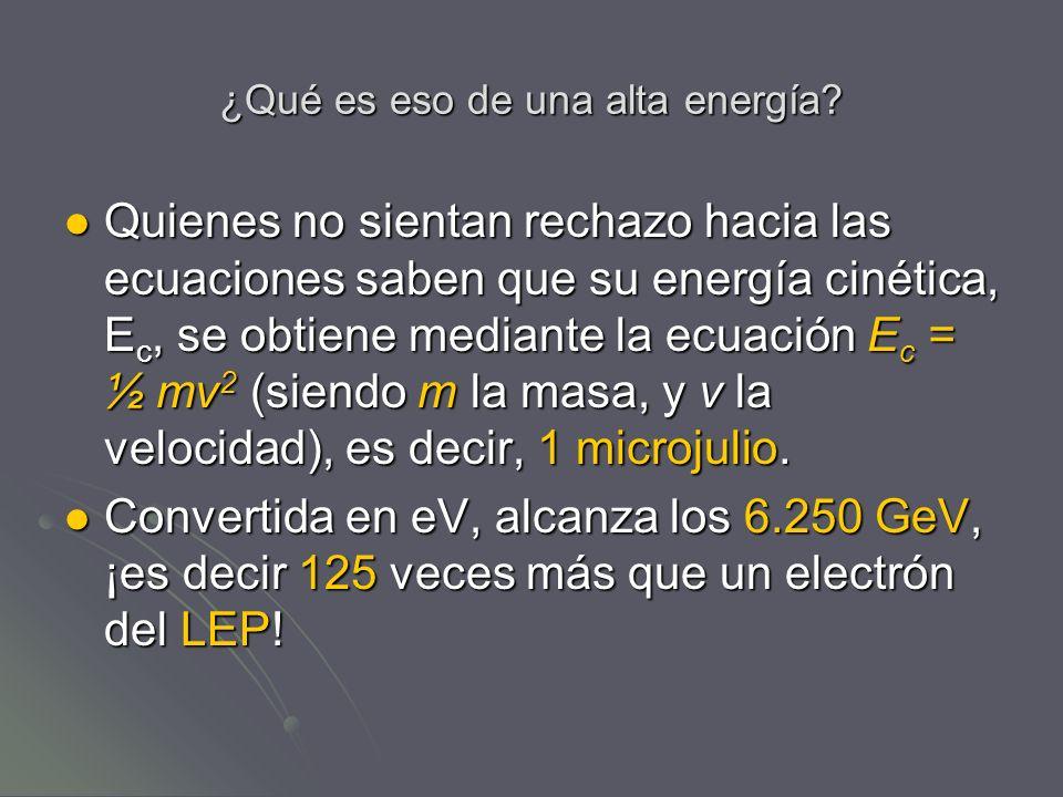 ¿Qué es eso de una alta energía? Quienes no sientan rechazo hacia las ecuaciones saben que su energía cinética, E c, se obtiene mediante la ecuación E