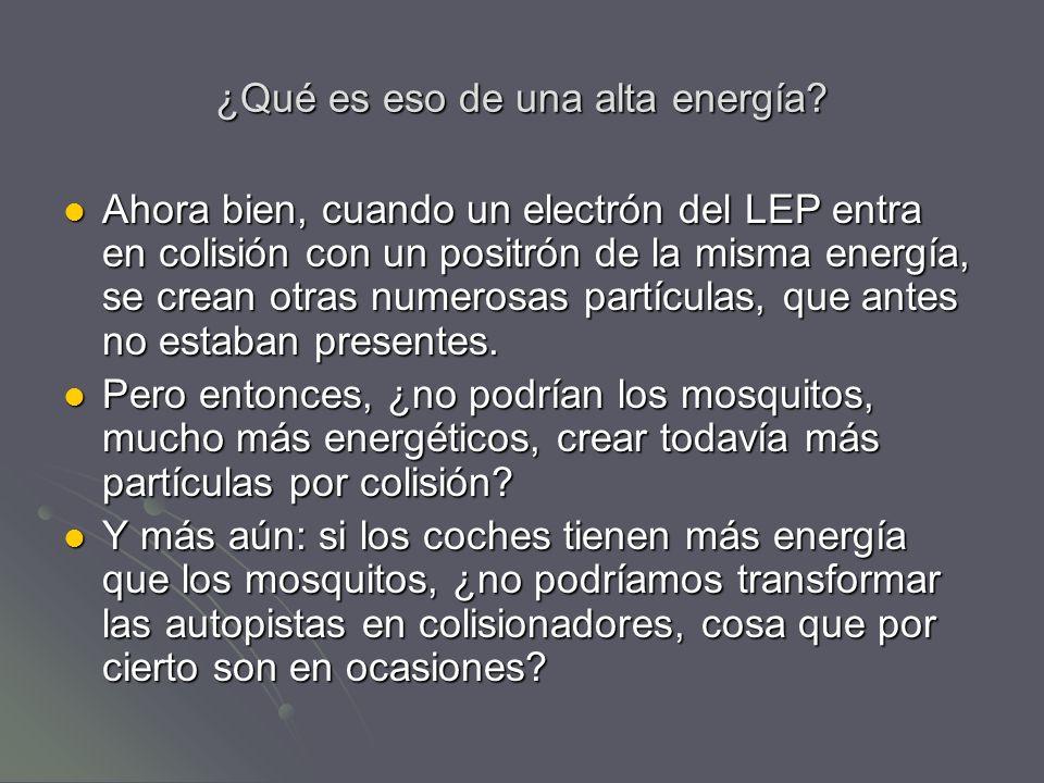 ¿Qué es eso de una alta energía? Ahora bien, cuando un electrón del LEP entra en colisión con un positrón de la misma energía, se crean otras numerosa