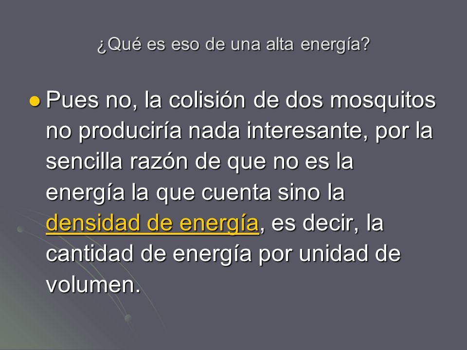 ¿Qué es eso de una alta energía? Pues no, la colisión de dos mosquitos no produciría nada interesante, por la sencilla razón de que no es la energía l