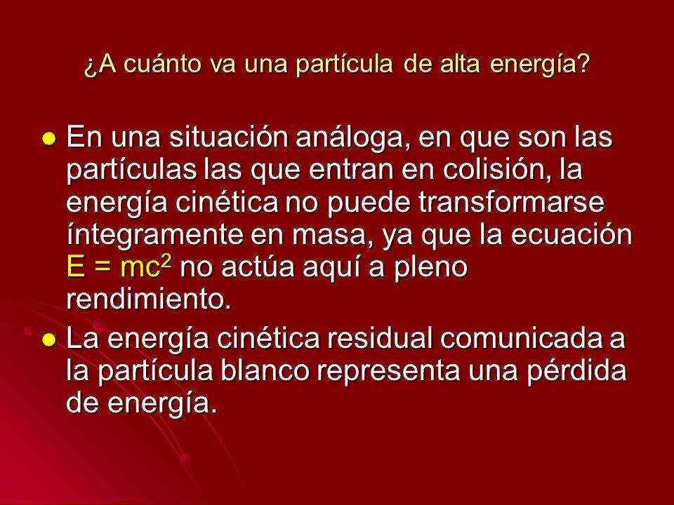 ¿A cuánto va una partícula de alta energía? En una situación análoga, en que son las partículas las que entran en colisión, la energía cinética no pue