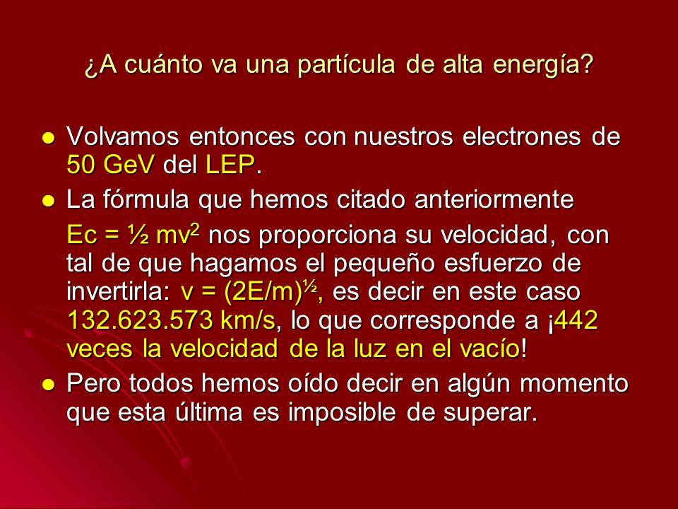 ¿A cuánto va una partícula de alta energía? Volvamos entonces con nuestros electrones de 50 GeV del LEP. Volvamos entonces con nuestros electrones de