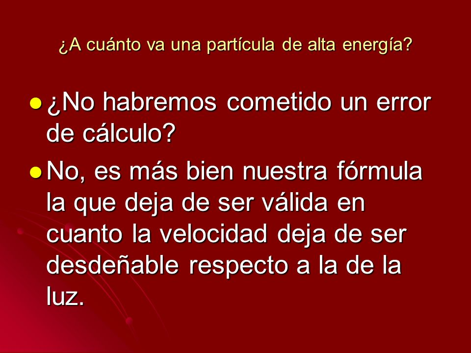 ¿A cuánto va una partícula de alta energía? ¿No habremos cometido un error de cálculo? ¿No habremos cometido un error de cálculo? No, es más bien nues