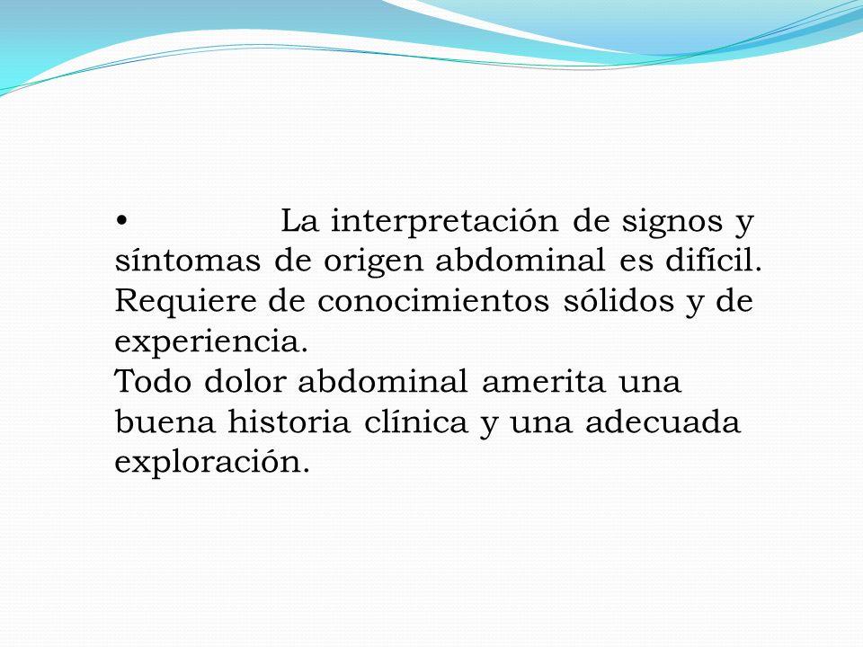 La interpretación de signos y síntomas de origen abdominal es difícil.