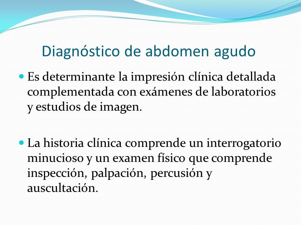 Diagnóstico de abdomen agudo Es determinante la impresión clínica detallada complementada con exámenes de laboratorios y estudios de imagen.