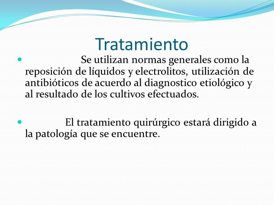 Tratamiento Se utilizan normas generales como la reposición de líquidos y electrolitos, utilización de antibióticos de acuerdo al diagnostico etiológico y al resultado de los cultivos efectuados.