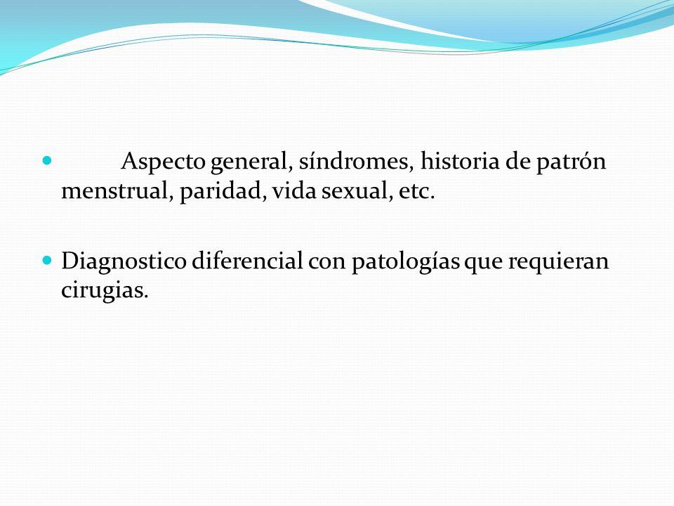 Aspecto general, síndromes, historia de patrón menstrual, paridad, vida sexual, etc.