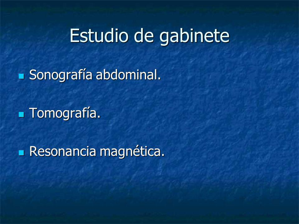Estudio de gabinete Sonografía abdominal. Sonografía abdominal. Tomografía. Tomografía. Resonancia magnética. Resonancia magnética.