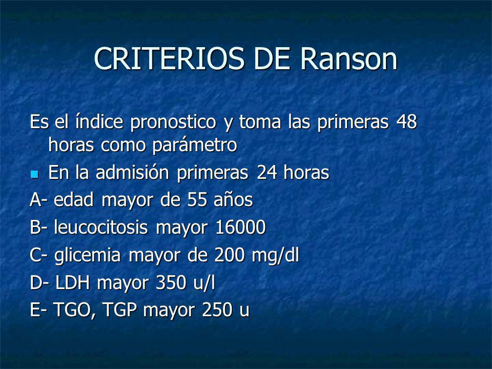 CRITERIOS DE Ranson Es el índice pronostico y toma las primeras 48 horas como parámetro En la admisión primeras 24 horas En la admisión primeras 24 ho