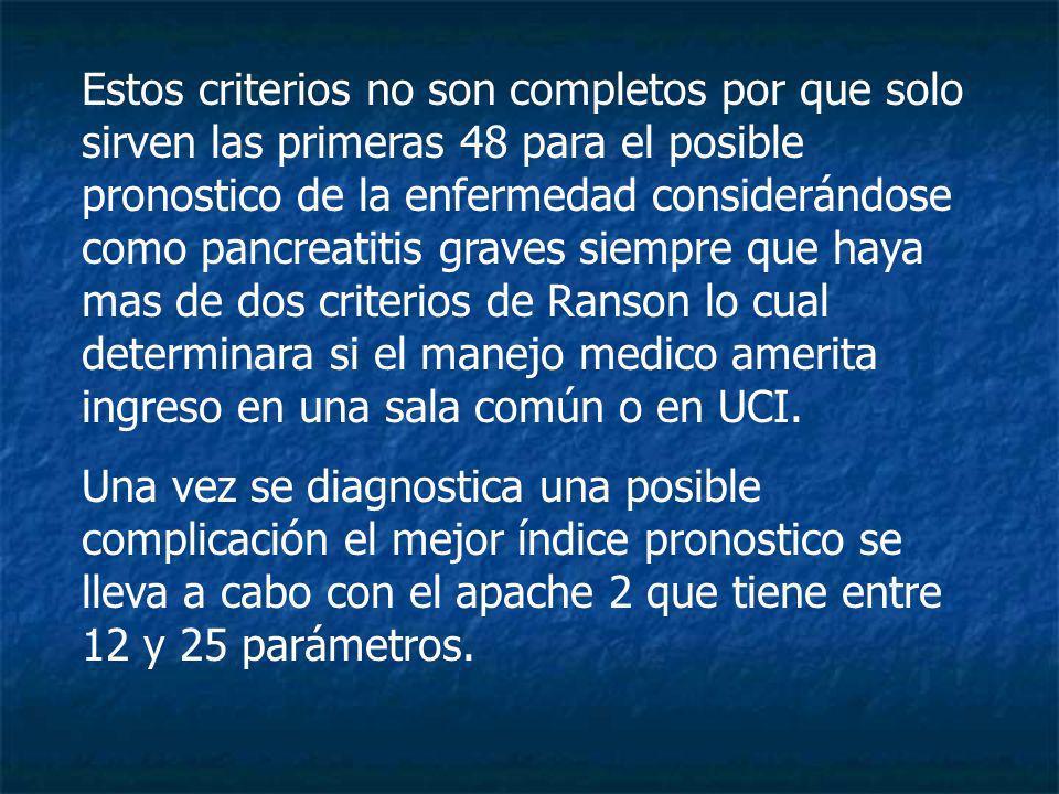 Estos criterios no son completos por que solo sirven las primeras 48 para el posible pronostico de la enfermedad considerándose como pancreatitis grav