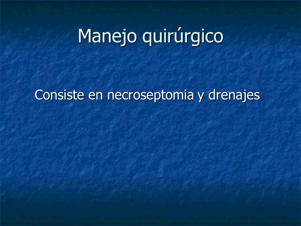 Manejo quirúrgico Consiste en necroseptomia y drenajes Consiste en necroseptomia y drenajes
