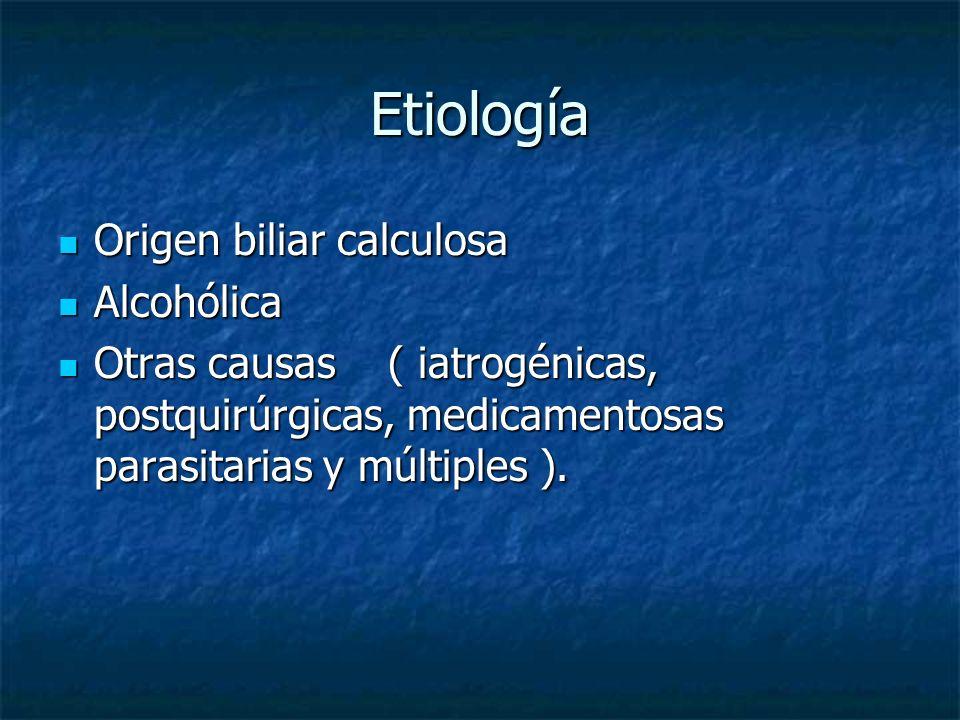 Etiología Origen biliar calculosa Origen biliar calculosa Alcohólica Alcohólica Otras causas ( iatrogénicas, postquirúrgicas, medicamentosas parasitar