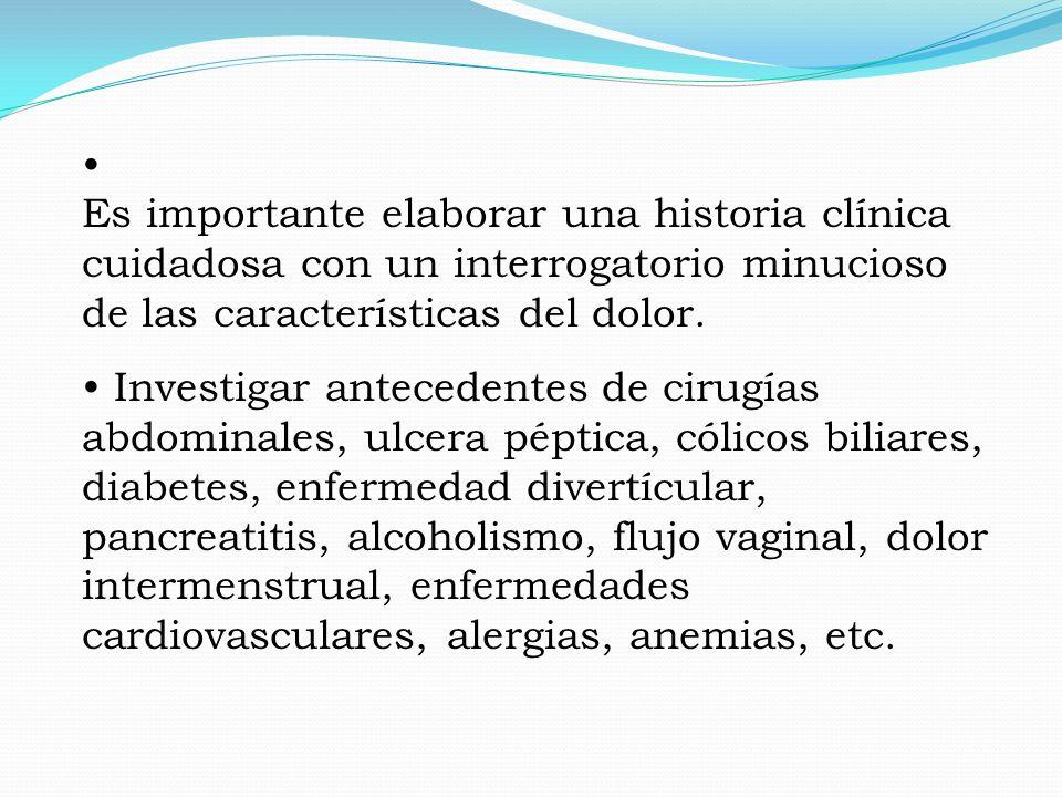 Es importante elaborar una historia clínica cuidadosa con un interrogatorio minucioso de las características del dolor. Investigar antecedentes de cir