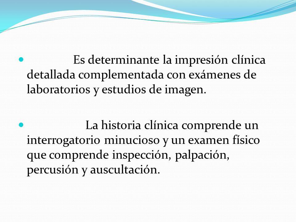 Es determinante la impresión clínica detallada complementada con exámenes de laboratorios y estudios de imagen. La historia clínica comprende un inter